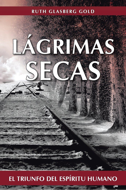 Lágrimas Secas: El Triunfo del Espíritu Humano (Spanish ...