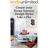 Create your Home Interior Design Styles Like a Pro: Interior Design Styles Demystified