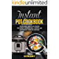 Instant Pot Cookbook: 250 Delicious, Quick & Easy Recipes for Instant, Overnight, Meal-Prepped, and Easy Comfort Foods…