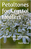 Petaltones for Crystal Healers: Potent Tools for Energy Work (Petaltone Guide Books)
