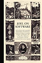 Joel on Software: And on Diverse and Occasionally Related Matters That Will Prove of Interest to Software Developers, Designers, and Managers, and to Those Who, Whether by Good Fortune or Ill Luck, Work with Them in Some Capacity Paperback