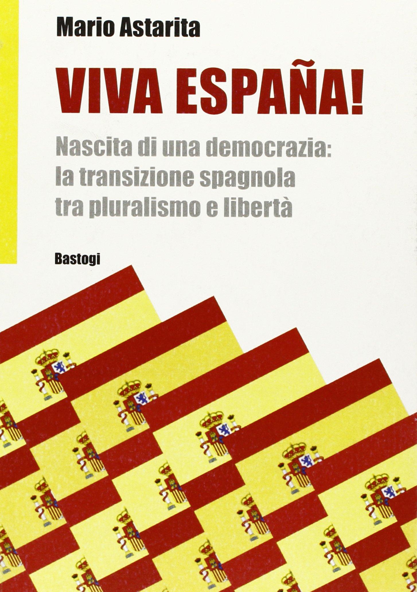 Viva España! Nascita di una democrazia: la transizione spagnola ...