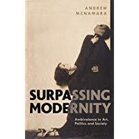 Surpassing Modernity: Ambivalence in Art, Politics and Society