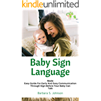 Baby Sign Language : Made Easy Guide For Early And Easy Communication Through Sign Before Your Baby Can Talk