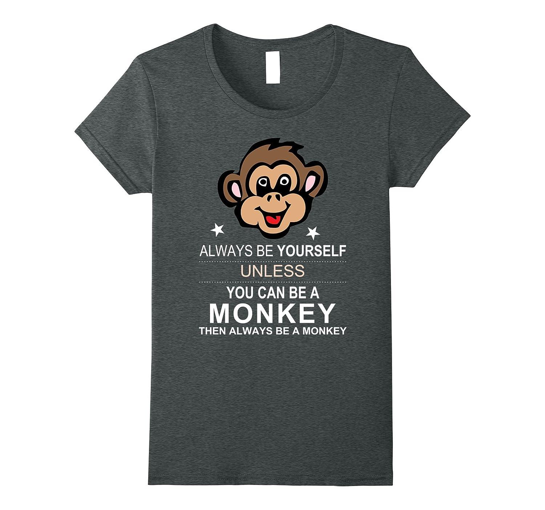 Always Be Yourself Monkey T Shirt-Tovacu