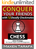 Chess: Conquer your Friends with 10 Deadly Checkmates: Chess Strategy for Casual Players and Post-Beginners (The Skill Artist's Guide - Chess Strategy, Chess Books Book 4)