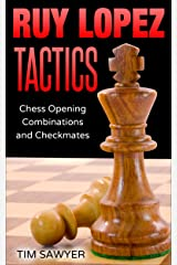 Ruy Lopez Tactics: Chess Opening Combinations and Checkmates (Sawyer Chess Tactics Book 1) Kindle Edition