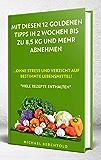 Mit diesen 12 goldenen Tipps in 2 Wochen bis zu 8,5 kg und mehr abnehmen: ...ohne Stress und Verzicht auf bestimmte Lebensmittel! (German Edition)