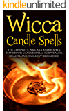 Wicca Candle Spells: The Complete Wiccan Candle Spell Handbook  Candle Spells for Wealth, Health, and Harmony.  Blessed Be! (English Edition)