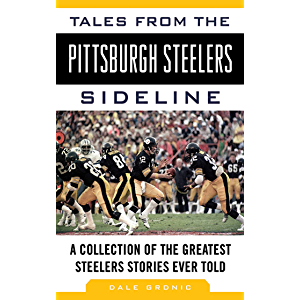 Tales from the Pittsburgh Steelers Sideline: A Collection of the Greatest Steelers Stories Ever Told (Tales from the…