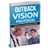 Outback Vision Protocol: Amazing Ways To Improve Your Vision - A Revolutionary Change To Prevent Eyesight Loss