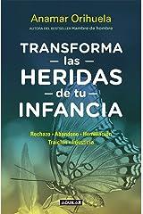 Transforma las heridas de tu infancia: Rechazo, abandono, humullación, traición, injusticia (Spanish Edition) Kindle Edition