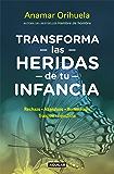 Transforma las heridas de tu infancia: Rechazo, abandono, humullación, traición, injusticia (Spanish Edition)