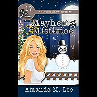 Mayhem & Mistletoe (An Avery Shaw Mystery Book 17)