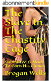 The Slave In The Chastity Cage: Submitted & Made To Earn His Climax (English Edition)