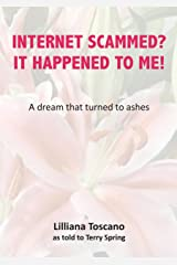 Internet Scammed? It Happened To Me!: A dream that turned to ashes Kindle Edition