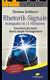 Rhetorik-Signale - kompakt in 11 Minuten: Erreichen Sie mehr durch simple Kleinigkeiten! (11-Minuten-Ratgeber)