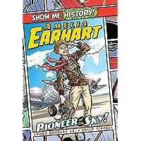 Amelia Earhart: Pioneer of the Sky! (Show Me History!)