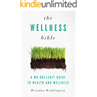 The Wellness Bible: A No-Bullshit Guide to Health and Wellness