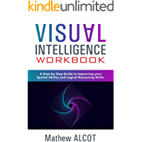 Visual Intelligence Workbook: A Step-by-Step Guide to Improving Your Spatial Ability and Logical Reasoning Skills (English Edition)