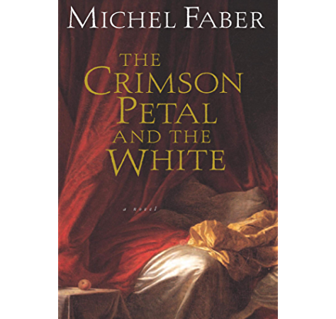 The Crimson Petal And The White A Novel Kindle Edition By Faber Michel Literature Fiction Kindle Ebooks Amazon Com
