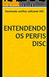 Entendendo os Perfis DISC: Resolvendo conflitos utilizando DISC (Novas ferramentas de gestão de projetos Livro 1)