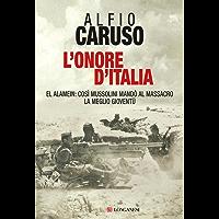 L'onore d'Italia: El Alamein: così Mussolini mandò al massacro la meglio gioventù (Il Cammeo)