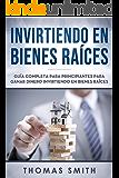 Invirtiendo en bienes raíces: Guía completa para principiantes para ganar dinero invirtiendo en bienes raíces(Libro En Espan̆ol/Investing in Real Estate Spanish Book Version) (Spanish Edition)