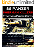 SS Panzer: Sherman Killers - Eyewitness Tank Crews (English Edition)