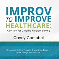 Improv to Improve Healthcare: A System for Creative Problem-Solving