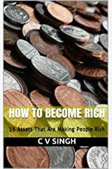 How To Become Rich: 15 Assets That Are Making People Rich Kindle Edition