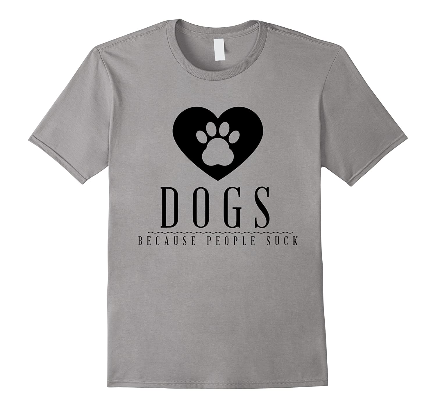Dogs Because People Suck Funny Sarcastic T Shirt- TPT