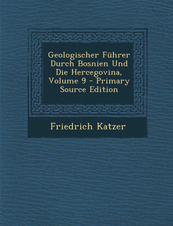Geologischer Führer Durch Bosnien Und Die Hercegovina, Volume 9 - Primary Source Edition (German Edition) ebook
