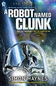 A Robot Named Clunk: (Book 1 in the Hal Spacejock series)