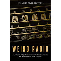 Weird Radio: A Collection of Spy Transmissions, Unidentified Stations, and other Mysteries of the Airwaves (English Edition)