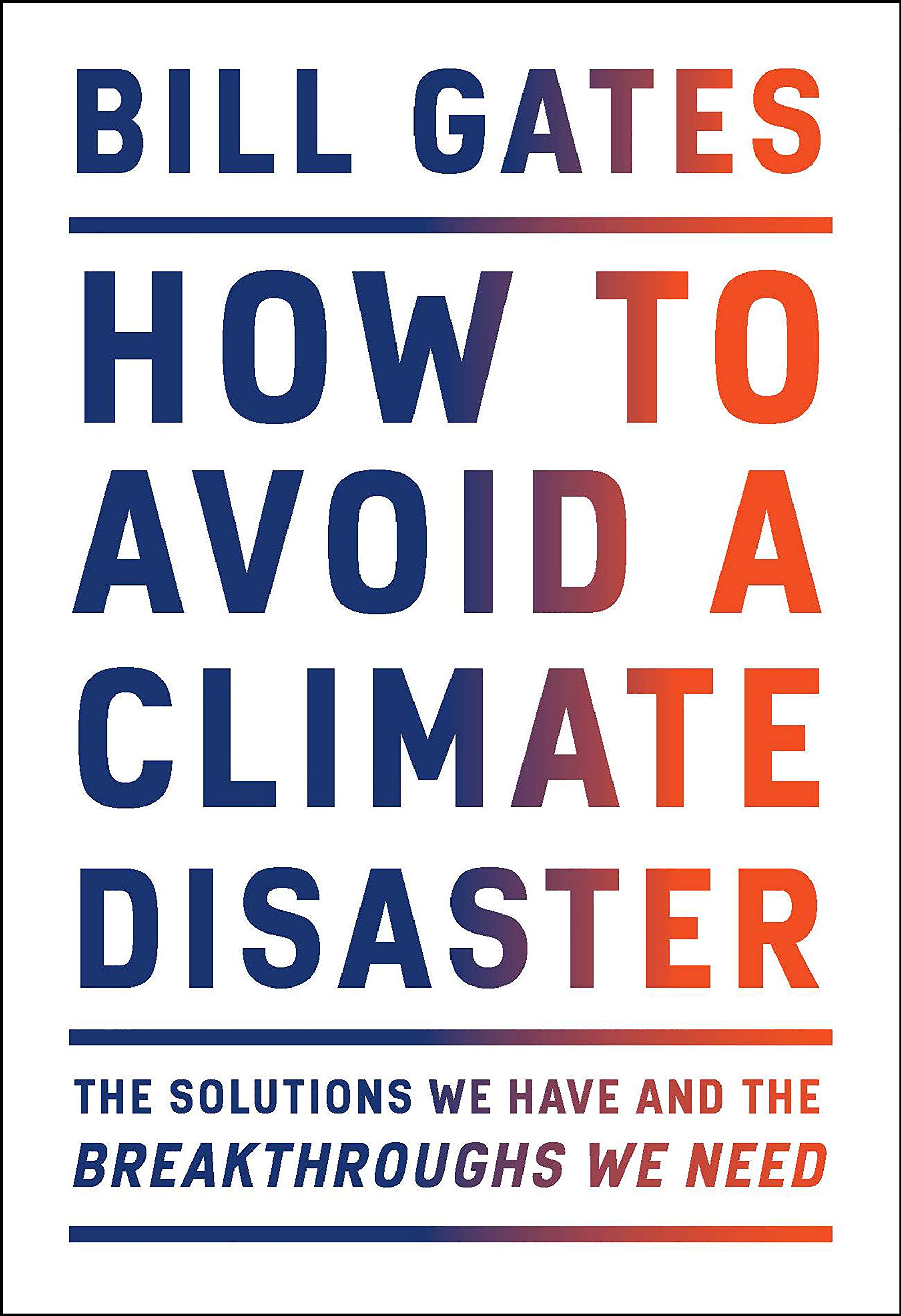 How to Avoid a Climate Disaster: The Solutions We Have and the Breakthroughs  We Need: Amazon.co.uk: Gates, Bill: 9780385546133: Books