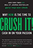 Crush It!: Why NOW Is the Time to Cash In on Your