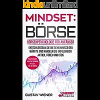 Mindset: Börse: Börsenpsychologie für Anfänger - Entschlüsseln Sie die Geheimnisse der Märkte und handeln Sie…