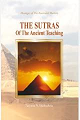 The Sutras of the Ancient Teaching: The Messages of the Ascended Masters through T.N. Mickushina. Kindle Edition