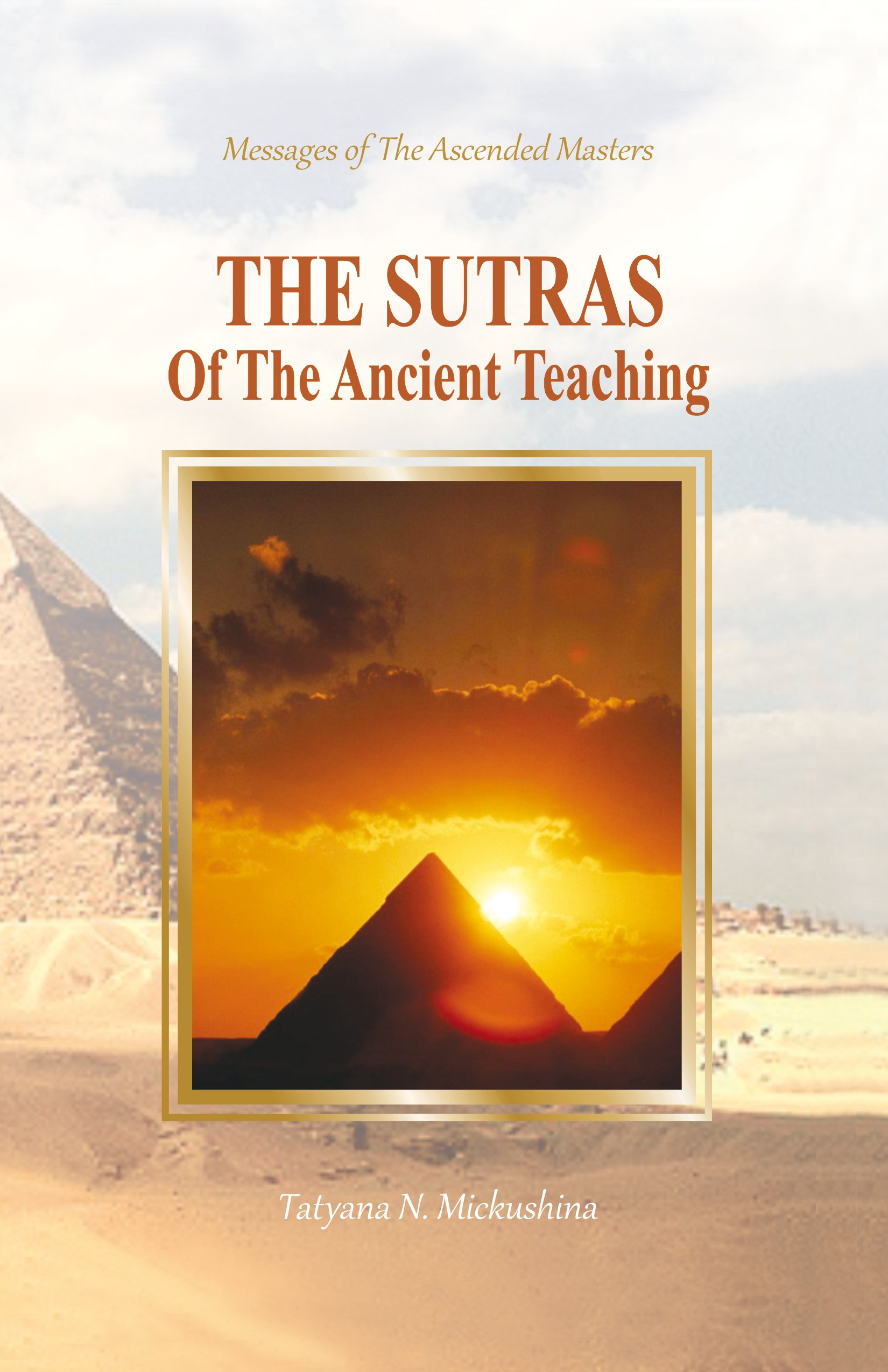 The Sutras Of The Ancient Teaching  The Messages Of The Ascended Masters Through T.N. Mickushina.  English Edition