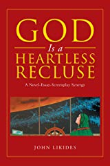 God Is a Heartless Recluse: A Novel-Essay-Screenplay Synergy Kindle Edition