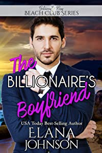 The Billionaire's Boyfriend (Clean Billionaire Beach Club Romance Book 6)