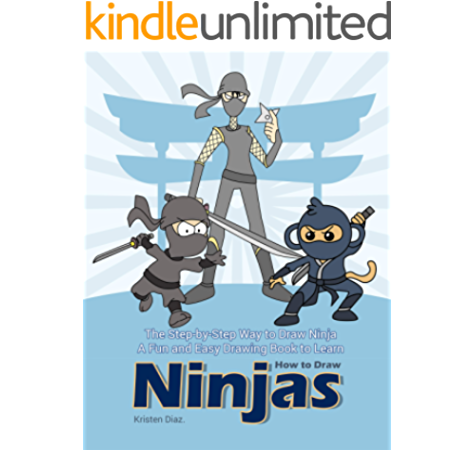 The Step By Step Way To Draw Ninja A Fun And Easy Drawing Book To Learn How To Draw Ninjas Kindle Edition By Diaz Kristen Children Kindle Ebooks Amazon Com