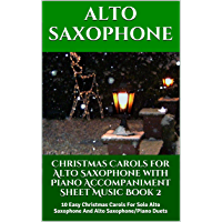 Christmas Carols for Alto Saxophone with Piano Accompaniment Sheet Music - Book 2: 10 Easy Christmas Carols For Solo… book cover