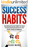 Success Habits: The Ultimate Success Habits For Life & Transformational Routines For Your Health, Wealth & Happiness (Success Habits For Life Series Book 1) (English Edition)