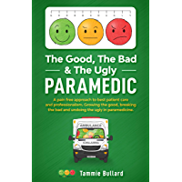 The Good, The Bad & The Ugly Paramedic: Growing the good, breaking the bad & undoing the ugly in paramedicine
