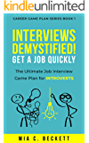 INTERVIEWS DEMYSTIFIED! Get a Job Quickly: The Ultimate Job Interview Game Plan for INTROVERTS (Career Game Plan Series…