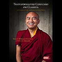 Transformando confusão em clareza: Um guia para as práticas fundamentais do budismo tibetano