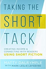 Taking the Short Tack: Creating Income and Connecting with Readers Using Short Fiction Kindle Edition