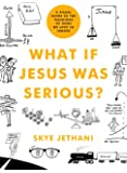 What If Jesus Was Serious?: A Visual Guide to the Teachings of Jesus We Love to Ignore